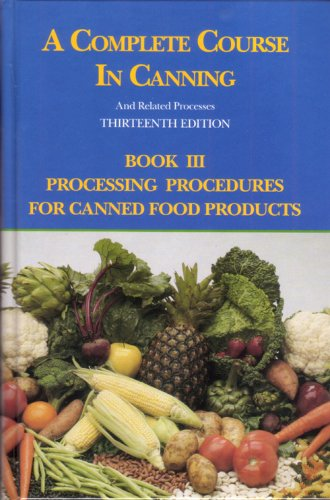 A Complete Course in Canning and Related Processes: Fundamental Information on Canning, by D L Downing