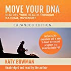 Move Your DNA: Restore Your Health Through Natural Movement Hörbuch von Katy Bowman Gesprochen von: Katy Bowman