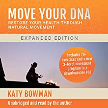 Move Your DNA: Restore Your Health Through Natural Movement Audiobook by Katy Bowman Narrated by Katy Bowman