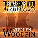 The Warrior with Alzheimer's: The Battle for Justice | Stephen Woodfin