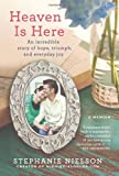 """Heaven Is Here - An Incredible Story of Hope, Triumph, and Everyday Joy"" av Stephanie Nielson"