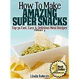 Snack Recipes (Top 30 Easy & Delicious Recipes Book 4) ~ Linda Roberts