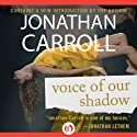 Voice of Our Shadow (       UNABRIDGED) by Jonathan Carroll Narrated by George Newbern