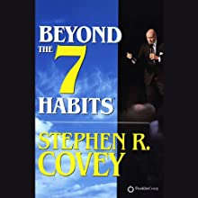 Beyond the 7 Habits Speech by Stephen R. Covey Narrated by Stephen R. Covey