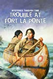 Trouble at Fort La Pointe (Mysteries Through Time)
