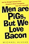 Men Are Pigs, But We Love Bacon:not S...