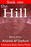 The Hill - Ben's Story (Book One) : A Paranormal Murder Mystery Thriller  (Book One)