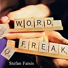 Word Freak: Heartbreak, Triumph, Genius, and Obsession in the World of Competitive Scrabble Players (       UNABRIDGED) by Stefan Fatsis Narrated by Tom Pile