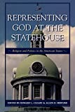 img - for Representing God at the Statehouse: Religion and Politics in the American States book / textbook / text book