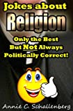 Jokes about Religion: Only the Best... But Not Always Politically Correct! (English Edition)