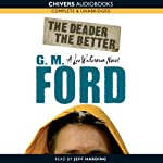The Deader the Better (       UNABRIDGED) by G. M. Ford Narrated by Jeff Harding