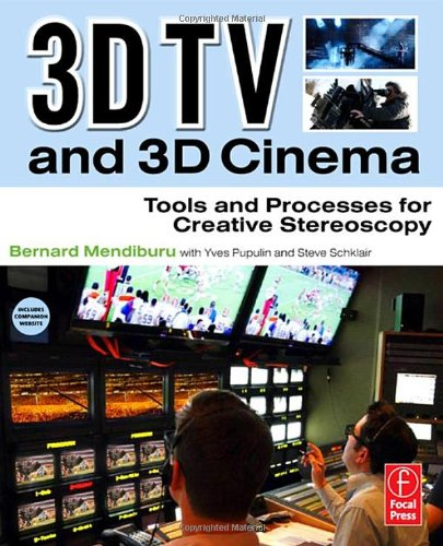3D TV and 3D Cinema: Tools and Processes for Creative...