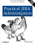 img - for Practical JIRA Administration: Using JIRA Effectively: Beyond the Documentation book / textbook / text book