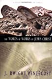 The Words and Works of Jesus Christ: A Study of the Life of Christ (0310309409) by Pentecost, J. Dwight