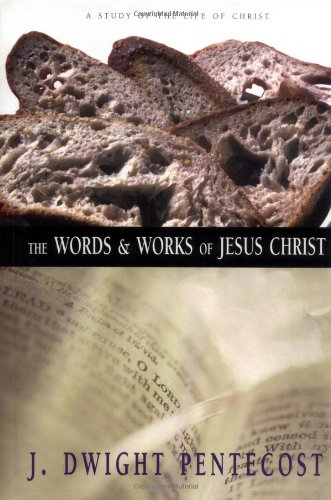 The Words and Works of Jesus Christ: A Study of the Life...