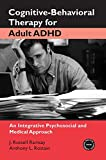 img - for Cognitive-Behavioral Therapy for Adult ADHD: An Integrative Psychosocial and Medical Approach (Practical Clinical Guidebooks) book / textbook / text book