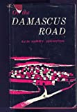 img - for On the Damascus Road by Alvin Harry Johnston by Alvin Harry Johnston by Alvin Harry Johnston book / textbook / text book