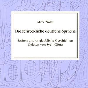 Die schreckliche deutsche Sprache. Satiren und unglaubliche Geschichten Hörbuch