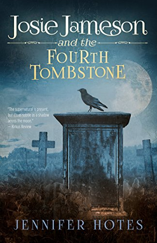 Josie Jameson and the Fourth Tombstone (The Stone Witch Series Book 1)