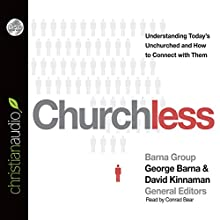 Churchless: Understanding Today's Unchurched and How to Connect with Them (       UNABRIDGED) by George Barna Narrated by David Kinnaman