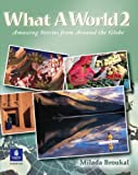 What a world 2 : amazing stories from around the globe