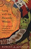 Lying with the Heavenly Woman: Understanding and Integrating the Feminine Archetypes in Men's Lives (0062510665) by Johnson, Robert A.