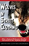 img - for Wolves in Street Clothing: How Animal Behavior Teaches Survival in the Asphalt Jungle book / textbook / text book