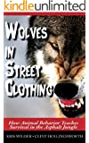 Wolves in Street Clothing: How Animal Behavior Teaches Survival in the Asphalt Jungle (English Edition)