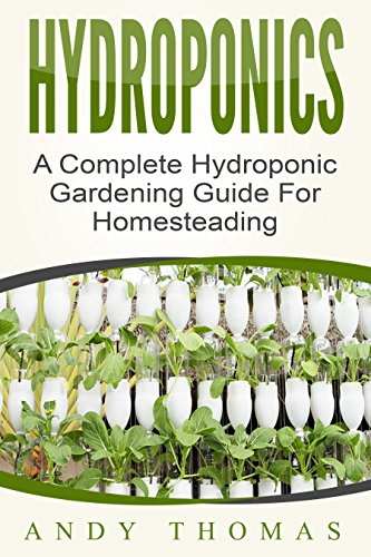 Hydroponics: A Complete Hydroponic Gardening Guide For Homesteading PDF