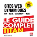 Le guide complet titan : D�v�loppez vos sites dynamiques (PHP, MySQL, Ajax, JavaScript)