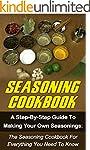 Seasoning Cookbook: A Step-By-Step Gu...