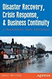 Disaster Recovery, Crisis Response, and Business Continuity: A Management Desk Reference
