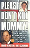 img - for Please Don't Kill Mommy!: The True Story of a man who killed his wife, got away with it, then killed again (St. Martin's True Crime Library) 1st edition by Weinstein, Fannie, Schumann, Ruth (2001) Mass Market Paperback book / textbook / text book