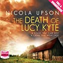 The Death of Lucy Kyte (       UNABRIDGED) by Nicola Upson Narrated by Sandra Duncan