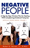 Negative People: A Step-by-Step Christian Plan for Dealing With Complaining Emotional Vampires (Dealing With Difficult People)