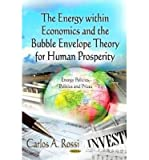 img - for [(Energy within Economics & the Bubble Envelope Theory for Human Prosperity * * )] [Author: Carlos A. Rossi] [Oct-2012] book / textbook / text book