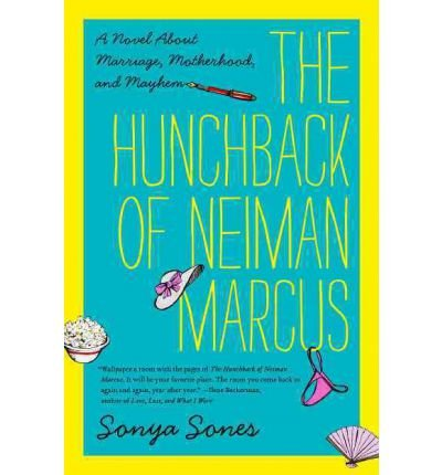 -the-hunchback-of-neiman-marcus-a-novel-about-marriage-motherhood-and-mayhem-sones-sonya-author-pape