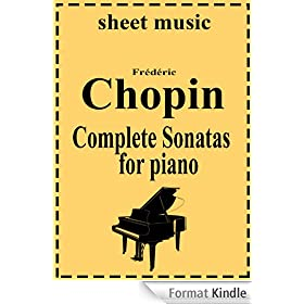 Frederic Chopin - Complete works: Sonatas (Complete works of Frederic Chopin Book 5) (English Edition)