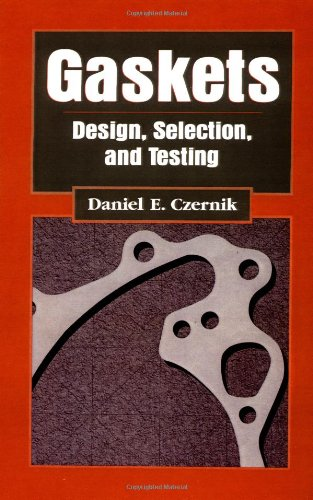 Gaskets: Design, Selection, and Testing, by Daniel Czernik