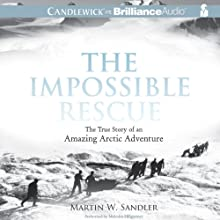 The Impossible Rescue: The True Story of an Amazing Arctic Adventure (       UNABRIDGED) by Martin W. Sandler Narrated by Malcolm Hillgartner
