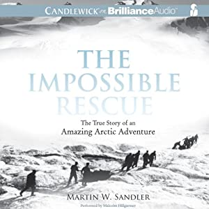 The Impossible Rescue: The True Story of an Amazing Arctic Adventure | [Martin W. Sandler]
