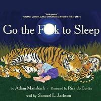Go the F--k to Sleep (       ungekürzt) von Adam Mansbach, Ricardo Cortes (cover illustration) Gesprochen von: Samuel L. Jackson