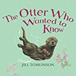 The Otter Who Wanted to Know | Jill Tomlinson