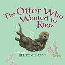 The Otter Who Wanted to Know | Livre audio Auteur(s) : Jill Tomlinson Narrateur(s) : Maureen Lipman