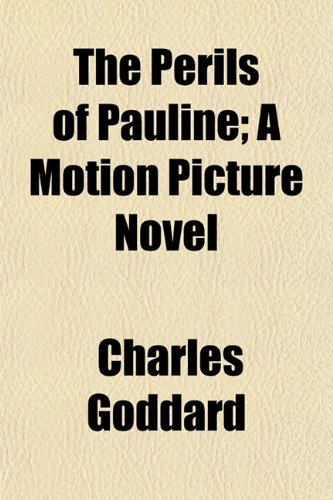 The Perils of Pauline; A Motion Picture Novel