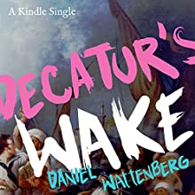 Decatur's Wake: The Fateful Rivalry Behind the Lightning Defeat of Barbary Terror | Livre audio Auteur(s) : Daniel Wattenberg Narrateur(s) : Kevin T. Collins