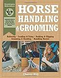 Horse Handling & Grooming: Haltering * Leading & Tying * Bathing & Clipping * Grooming & Braiding * Handling Hooves