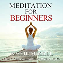 Meditation for Beginners: How to Calm your Mind and Reduce Stress Audiobook by Bessie Mikkel Narrated by Elizabeth Jamo