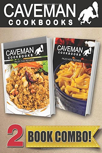 Paleo Thai Recipes And Paleo Kids Recipes: 2 Book Combo (Caveman Cookbooks )