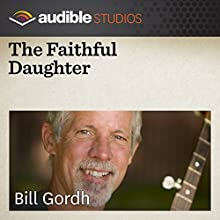 The Faithful Daughter: An Indian Folktale (       UNABRIDGED) by Bill Gordh Narrated by Bill Gordh